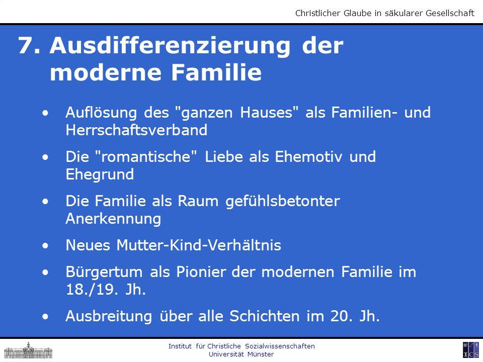 Institut für Christliche Sozialwissenschaften Universität Münster Christlicher Glaube in säkularer Gesellschaft 7. Ausdifferenzierung der moderne Fami