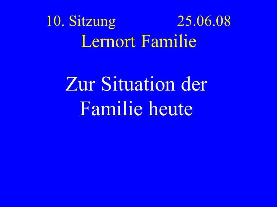 10. Sitzung 25.06.08 Lernort Familie Zur Situation der Familie heute