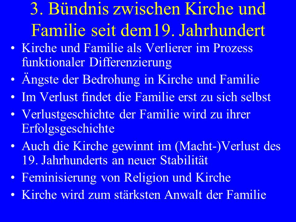 Kirche und Familie als Verlierer im Prozess funktionaler Differenzierung Ängste der Bedrohung in Kirche und Familie Im Verlust findet die Familie erst