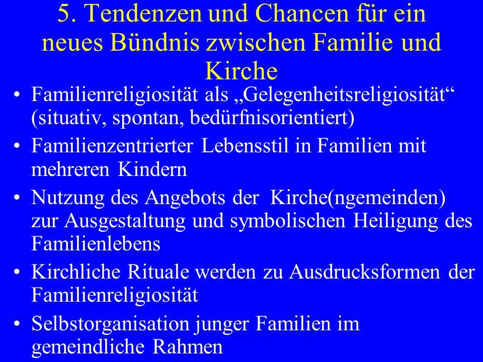 5. Tendenzen und Chancen für ein neues Bündnis zwischen Familie und Kirche Familienreligiosität als Gelegenheitsreligiosität (situativ, spontan, bedür