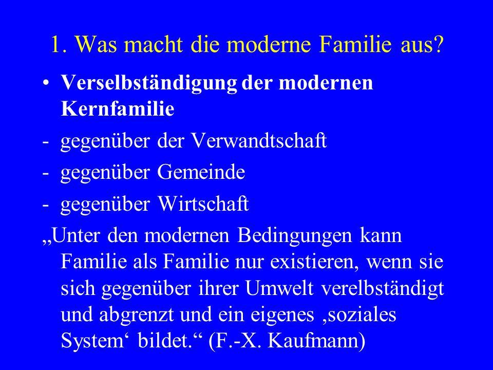Verselbständigung der modernen Kernfamilie - gegenüber der Verwandtschaft - gegenüber Gemeinde - gegenüber Wirtschaft Unter den modernen Bedingungen k