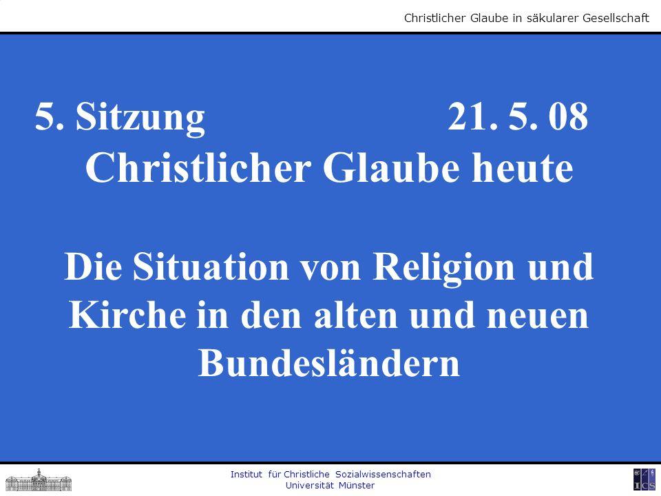 Institut für Christliche Sozialwissenschaften Universität Münster Christlicher Glaube in säkularer Gesellschaft 5. Sitzung 21. 5. 08 Christlicher Glau