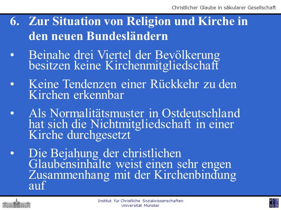 Institut für Christliche Sozialwissenschaften Universität Münster Christlicher Glaube in säkularer Gesellschaft 6. Zur Situation von Religion und Kirc