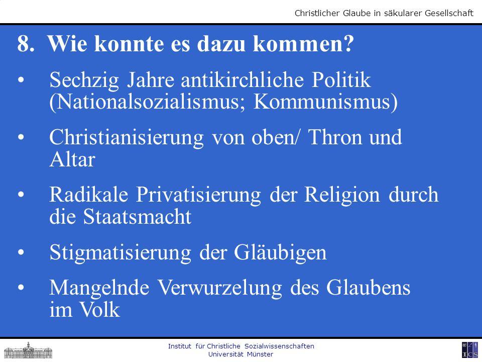 Institut für Christliche Sozialwissenschaften Universität Münster Christlicher Glaube in säkularer Gesellschaft 8. Wie konnte es dazu kommen? Sechzig