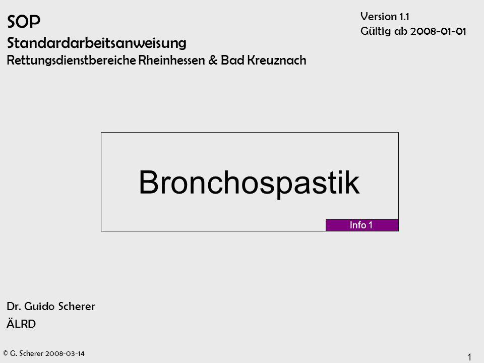© G. Scherer 2008-03-14 1 SOP Standardarbeitsanweisung Rettungsdienstbereiche Rheinhessen & Bad Kreuznach Dr. Guido Scherer ÄLRD Bronchospastik Info 1