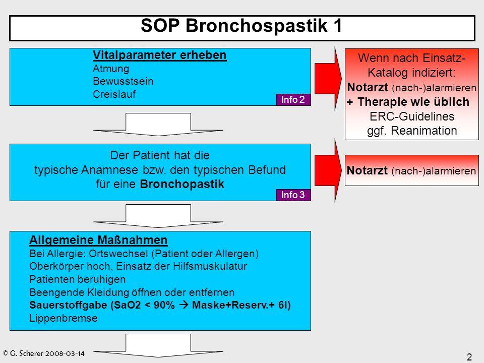© G. Scherer 2008-03-14 2 SOP Bronchospastik 1 Der Patient hat die typische Anamnese bzw. den typischen Befund für eine Bronchopastik Allgemeine Maßna