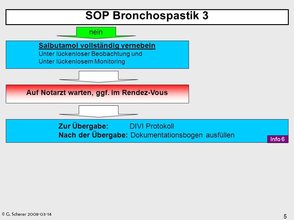 © G. Scherer 2008-03-14 5 SOP Bronchospastik 3 Salbutamol vollständig vernebeln Unter lückenloser Beobachtung und Unter lückenlosem Monitoring nein Au