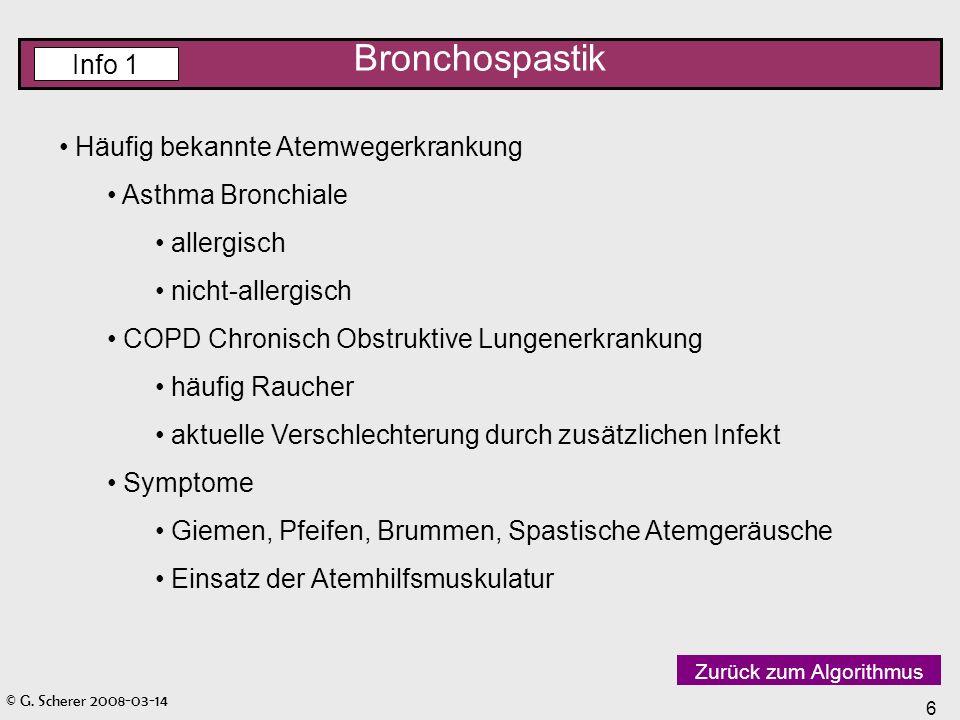 © G. Scherer 2008-03-14 6 Bronchospastik Info 1 Häufig bekannte Atemwegerkrankung Asthma Bronchiale allergisch nicht-allergisch COPD Chronisch Obstruk