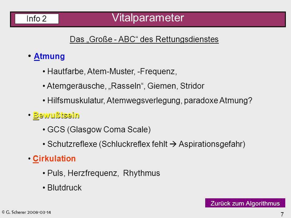 © G. Scherer 2008-03-14 7 Vitalparameter Das Große - ABC des Rettungsdienstes Atmung Hautfarbe, Atem-Muster, -Frequenz, Atemgeräusche, Rasseln, Giemen