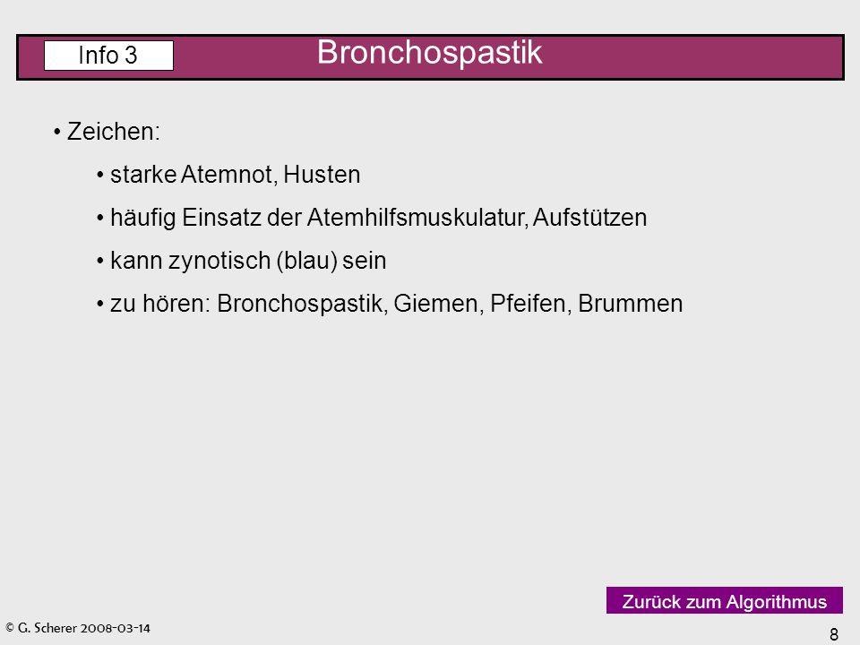© G. Scherer 2008-03-14 8 Bronchospastik Info 3 Zeichen: starke Atemnot, Husten häufig Einsatz der Atemhilfsmuskulatur, Aufstützen kann zynotisch (bla