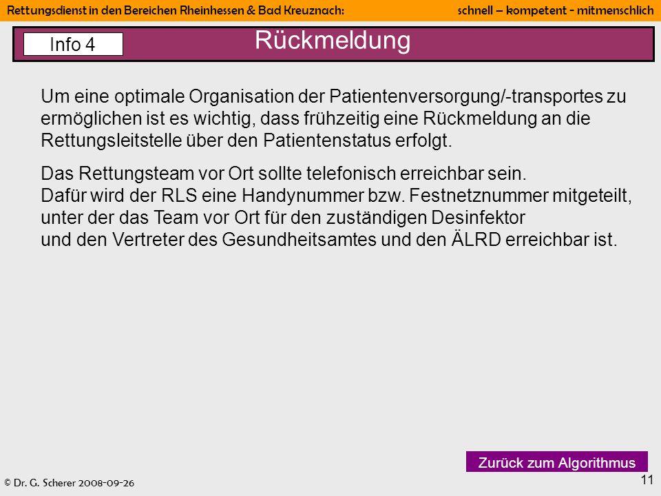 © Dr. G. Scherer 2008-09-26 Rettungsdienst in den Bereichen Rheinhessen & Bad Kreuznach: schnell – kompetent - mitmenschlich 11 Rückmeldung Info 4 Um