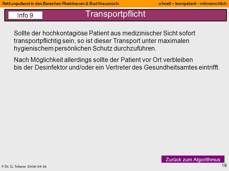 © Dr. G. Scherer 2008-09-26 Rettungsdienst in den Bereichen Rheinhessen & Bad Kreuznach: schnell – kompetent - mitmenschlich 16 Sollte der hochkontagi