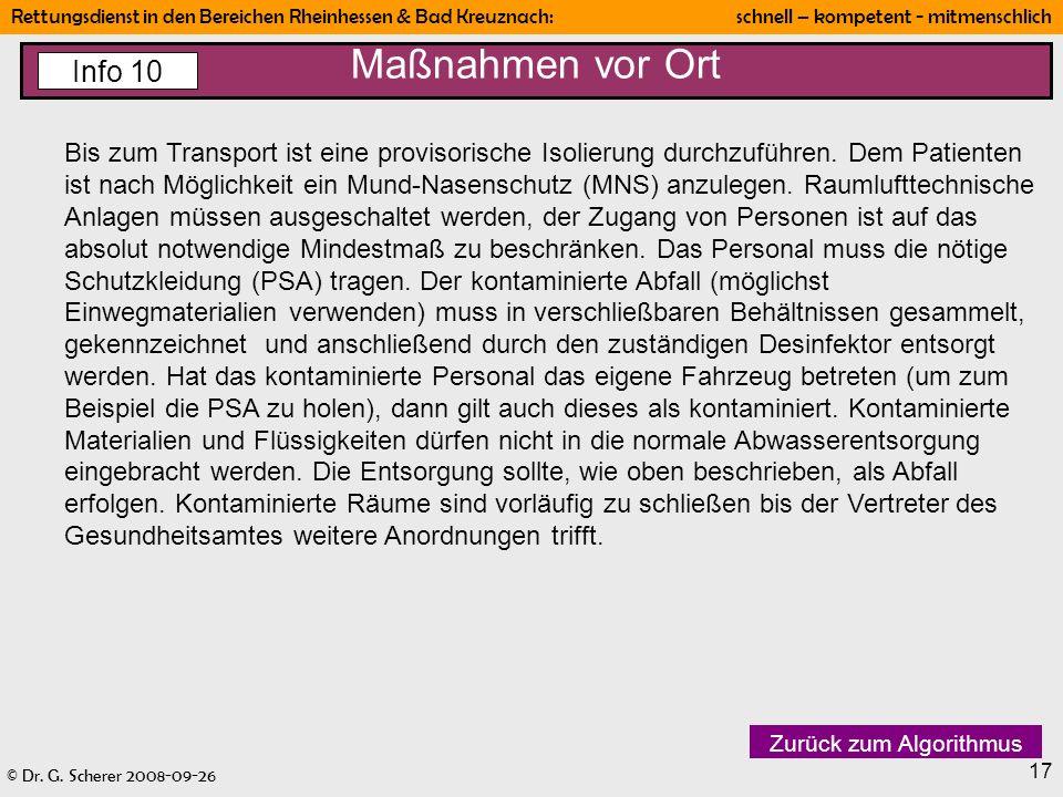 © Dr. G. Scherer 2008-09-26 Rettungsdienst in den Bereichen Rheinhessen & Bad Kreuznach: schnell – kompetent - mitmenschlich 17 Bis zum Transport ist