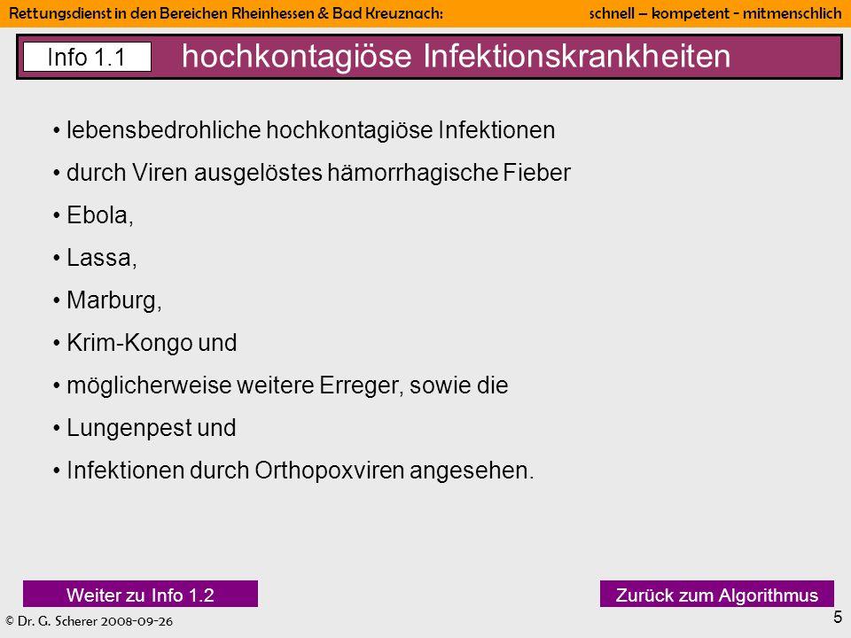 © Dr. G. Scherer 2008-09-26 Rettungsdienst in den Bereichen Rheinhessen & Bad Kreuznach: schnell – kompetent - mitmenschlich 5 hochkontagiöse Infektio