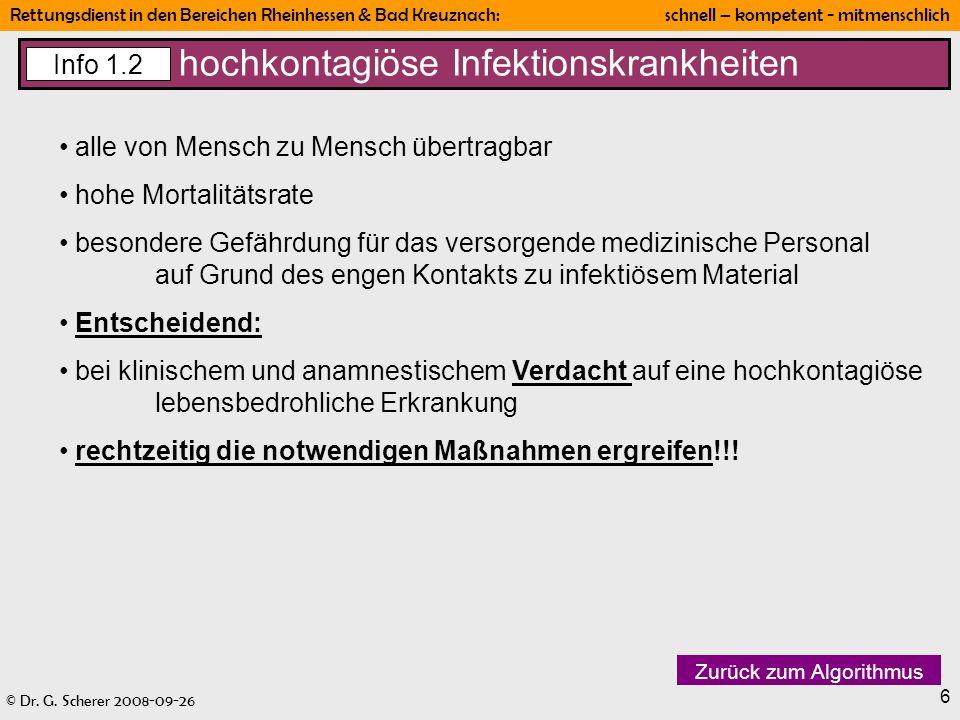 © Dr. G. Scherer 2008-09-26 Rettungsdienst in den Bereichen Rheinhessen & Bad Kreuznach: schnell – kompetent - mitmenschlich 6 hochkontagiöse Infektio