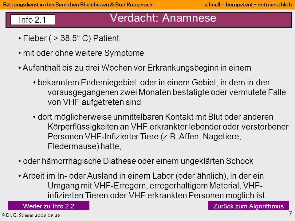 © Dr. G. Scherer 2008-09-26 Rettungsdienst in den Bereichen Rheinhessen & Bad Kreuznach: schnell – kompetent - mitmenschlich 7 Verdacht: Anamnese Info