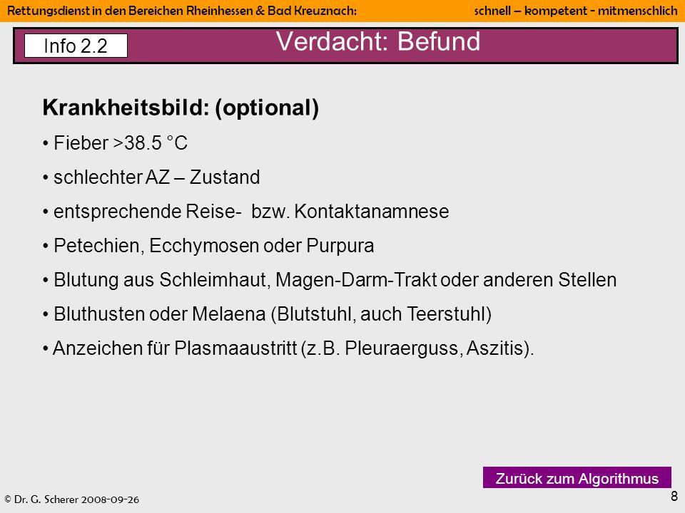 © Dr. G. Scherer 2008-09-26 Rettungsdienst in den Bereichen Rheinhessen & Bad Kreuznach: schnell – kompetent - mitmenschlich 8 Verdacht: Befund Info 2