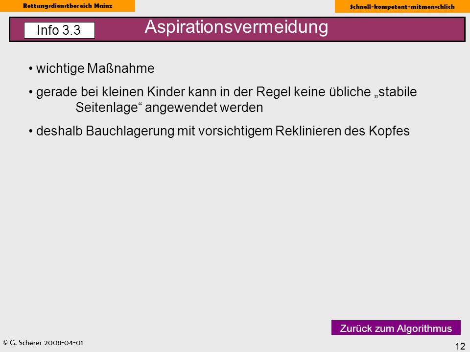 © G. Scherer 2008-04-01 Rettungsdienstbereich Mainz Schnell-kompetent-mitmenschlich 12 wichtige Maßnahme gerade bei kleinen Kinder kann in der Regel k