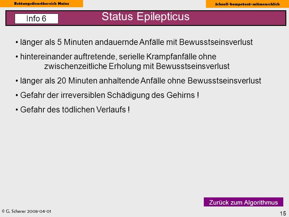 © G. Scherer 2008-04-01 Rettungsdienstbereich Mainz Schnell-kompetent-mitmenschlich 15 länger als 5 Minuten andauernde Anfälle mit Bewusstseinsverlust