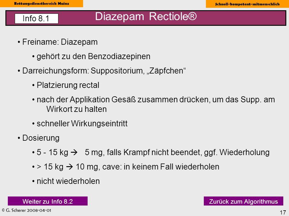 © G. Scherer 2008-04-01 Rettungsdienstbereich Mainz Schnell-kompetent-mitmenschlich 17 Freiname: Diazepam gehört zu den Benzodiazepinen Darreichungsfo