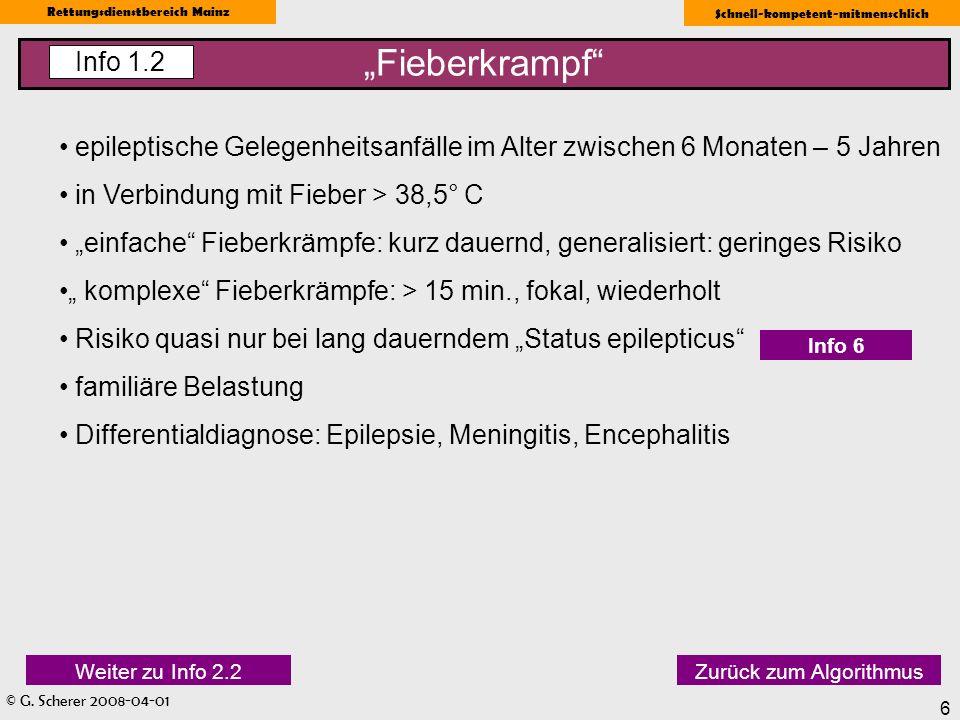 © G. Scherer 2008-04-01 Rettungsdienstbereich Mainz Schnell-kompetent-mitmenschlich 6 Fieberkrampf Info 1.2 Zurück zum Algorithmus epileptische Gelege