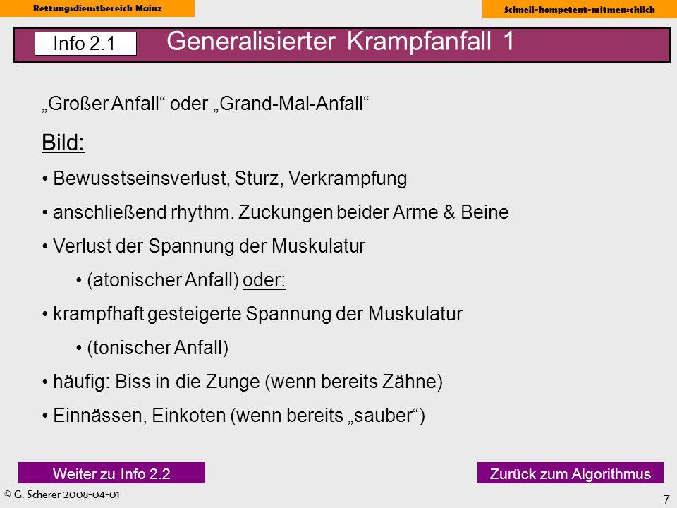 © G. Scherer 2008-04-01 Rettungsdienstbereich Mainz Schnell-kompetent-mitmenschlich 7 Generalisierter Krampfanfall 1 Info 2.1 Großer Anfall oder Grand
