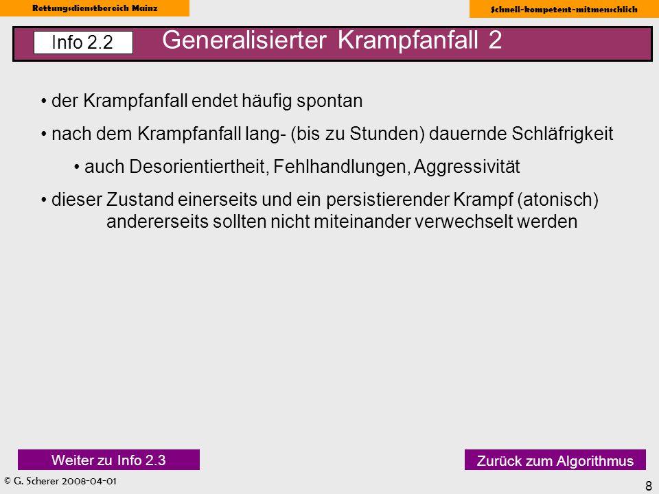 © G. Scherer 2008-04-01 Rettungsdienstbereich Mainz Schnell-kompetent-mitmenschlich 8 Generalisierter Krampfanfall 2 Info 2.2 der Krampfanfall endet h
