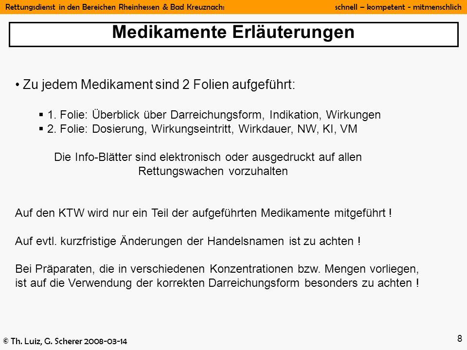 Rettungsdienst in den Bereichen Rheinhessen & Bad Kreuznach: schnell – kompetent - mitmenschlich © Th. Luiz, G. Scherer 2008-03-14 8 Zu jedem Medikame
