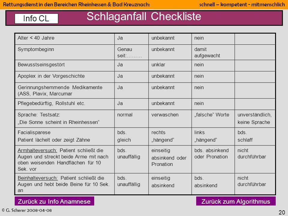 © G. Scherer 2008-04-08 Rettungsdienst in den Bereichen Rheinhessen & Bad Kreuznach: schnell – kompetent - mitmenschlich 20 Schlaganfall Checkliste Zu