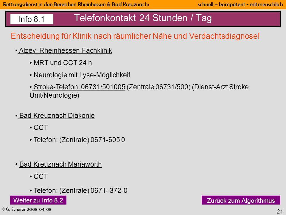 © G. Scherer 2008-04-08 Rettungsdienst in den Bereichen Rheinhessen & Bad Kreuznach: schnell – kompetent - mitmenschlich 21 Telefonkontakt 24 Stunden