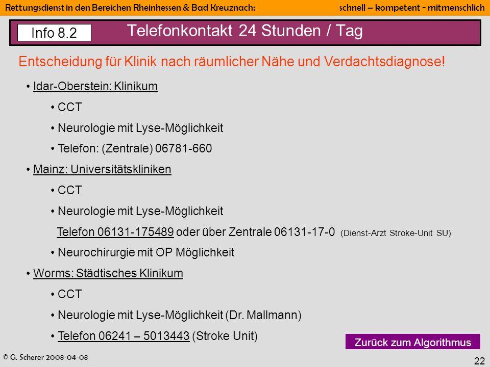 © G. Scherer 2008-04-08 Rettungsdienst in den Bereichen Rheinhessen & Bad Kreuznach: schnell – kompetent - mitmenschlich 22 Telefonkontakt 24 Stunden