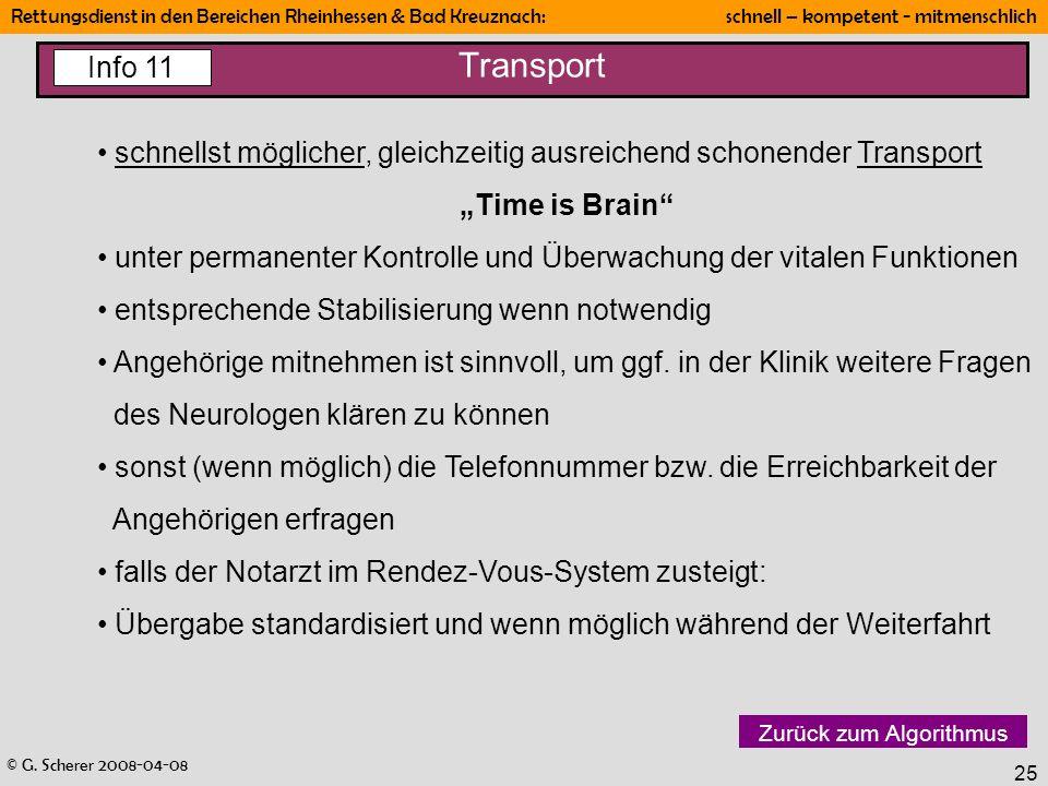 © G. Scherer 2008-04-08 Rettungsdienst in den Bereichen Rheinhessen & Bad Kreuznach: schnell – kompetent - mitmenschlich 25 Transport schnellst möglic