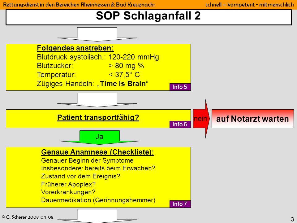© G. Scherer 2008-04-08 Rettungsdienst in den Bereichen Rheinhessen & Bad Kreuznach: schnell – kompetent - mitmenschlich 3 SOP Schlaganfall 2 Folgende