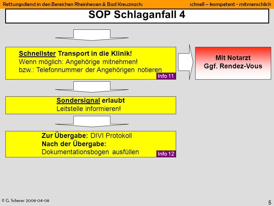 © G. Scherer 2008-04-08 Rettungsdienst in den Bereichen Rheinhessen & Bad Kreuznach: schnell – kompetent - mitmenschlich 5 SOP Schlaganfall 4 Schnells