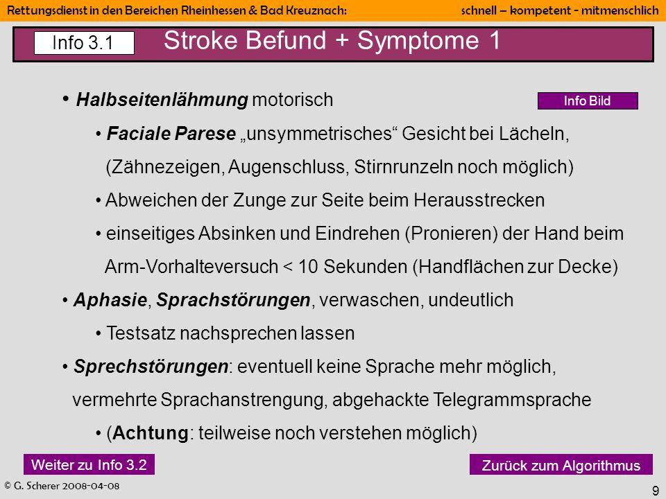© G. Scherer 2008-04-08 Rettungsdienst in den Bereichen Rheinhessen & Bad Kreuznach: schnell – kompetent - mitmenschlich 9 Stroke Befund + Symptome 1