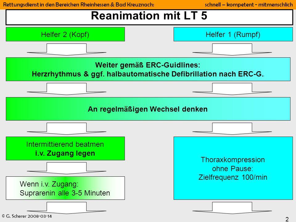 © G. Scherer 2008-03-14 2 Rettungsdienst in den Bereichen Rheinhessen & Bad Kreuznach: schnell – kompetent - mitmenschlich Reanimation mit LT 5 Helfer