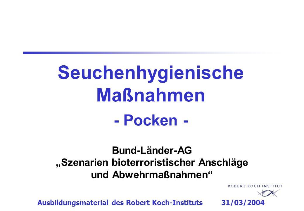 Seuchenhygienische Maßnahmen - Pocken - Bund-Länder-AG Szenarien bioterroristischer Anschläge und Abwehrmaßnahmen Ausbildungsmaterial des Robert Koch-