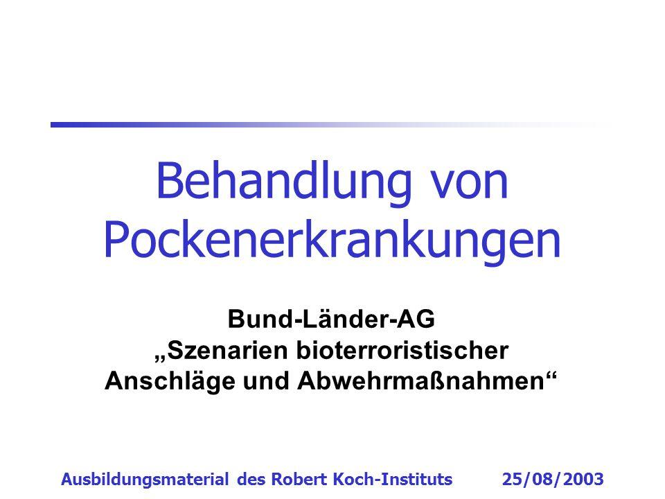Behandlung von Pockenerkrankungen Bund-Länder-AG Szenarien bioterroristischer Anschläge und Abwehrmaßnahmen Ausbildungsmaterial des Robert Koch-Instit
