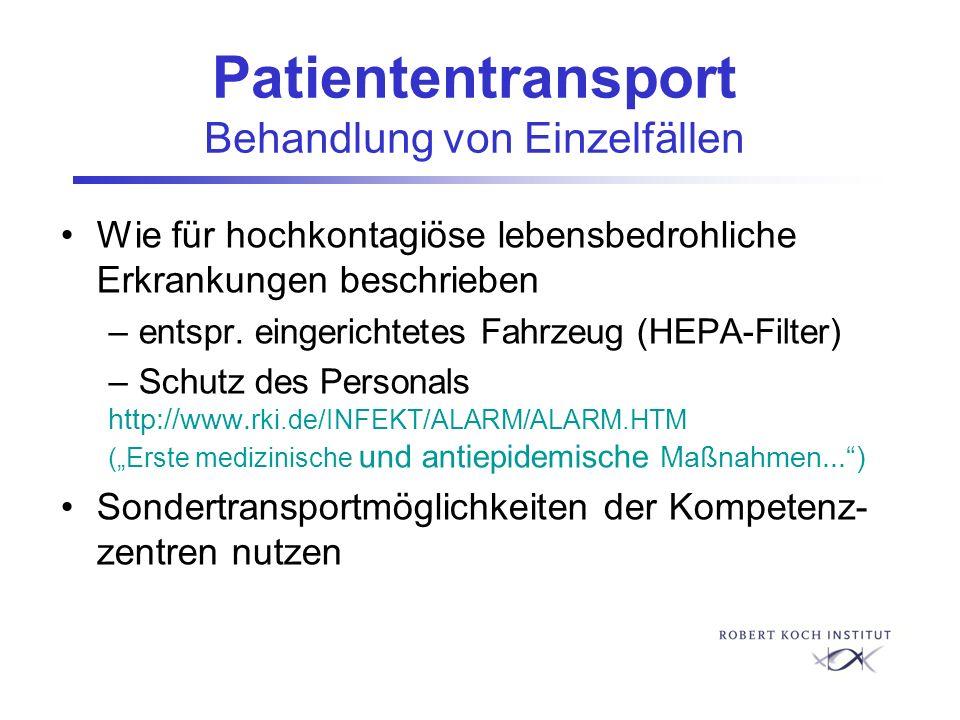 Patiententransport Behandlung von Einzelfällen Wie für hochkontagiöse lebensbedrohliche Erkrankungen beschrieben –entspr. eingerichtetes Fahrzeug (HEP