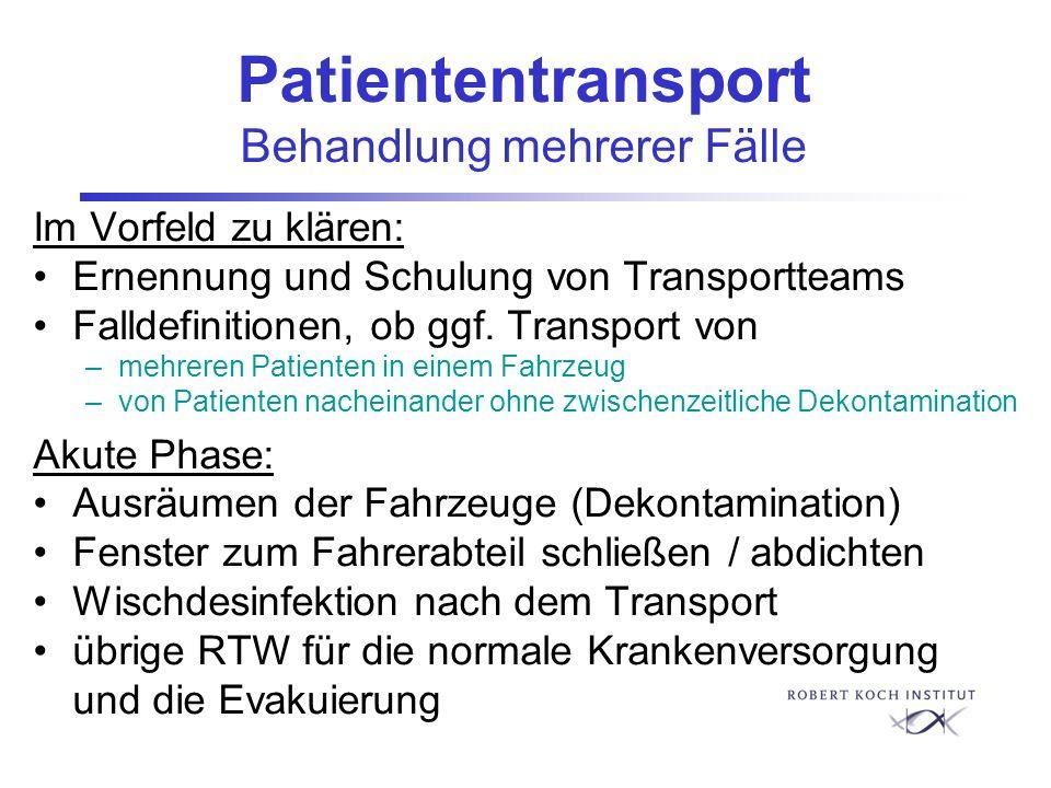 Patiententransport Behandlung mehrerer Fälle Im Vorfeld zu klären: Ernennung und Schulung von Transportteams Falldefinitionen, ob ggf. Transport von –