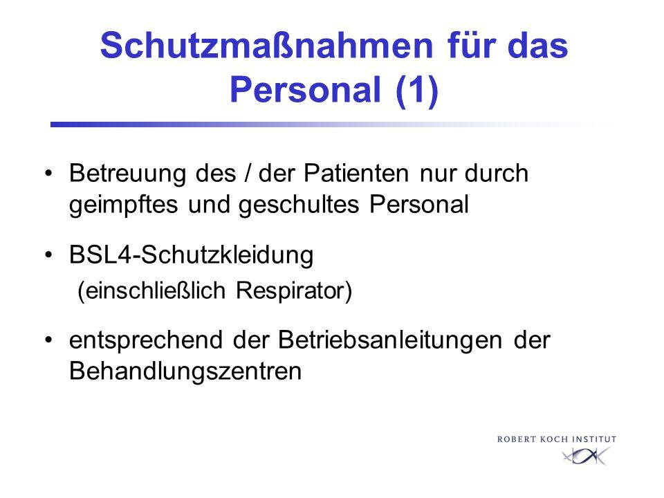 Schutzmaßnahmen für das Personal (1) Betreuung des / der Patienten nur durch geimpftes und geschultes Personal BSL4-Schutzkleidung (einschließlich Res
