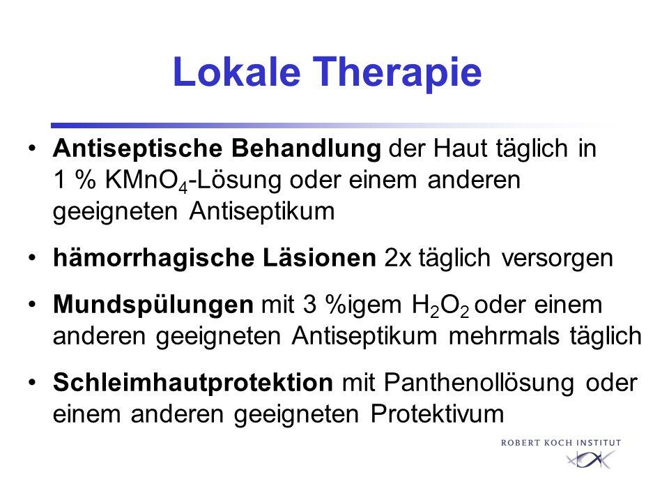 Lokale Therapie Antiseptische Behandlung der Haut täglich in 1 % KMnO 4 -Lösung oder einem anderen geeigneten Antiseptikum hämorrhagische Läsionen 2x