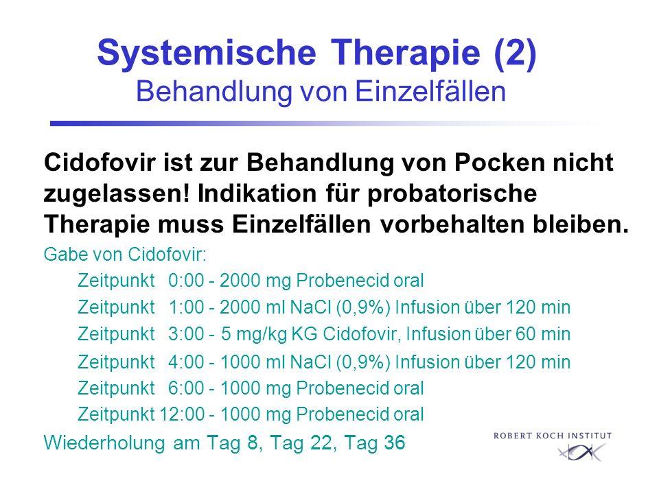 Systemische Therapie (2) Behandlung von Einzelfällen Cidofovir ist zur Behandlung von Pocken nicht zugelassen! Indikation für probatorische Therapie m