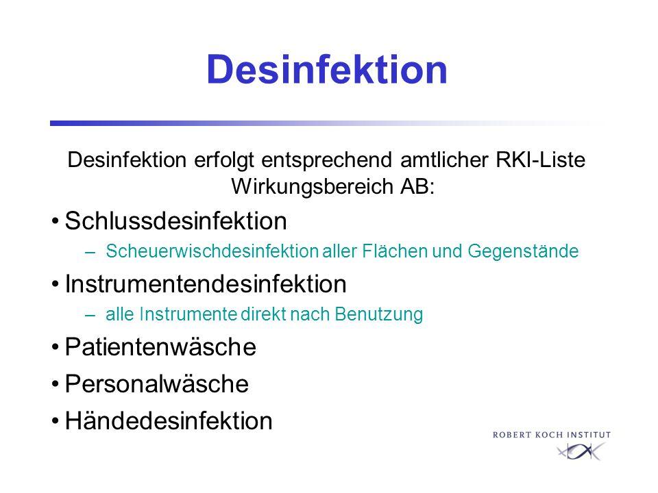 Desinfektion Desinfektion erfolgt entsprechend amtlicher RKI-Liste Wirkungsbereich AB: Schlussdesinfektion –Scheuerwischdesinfektion aller Flächen und