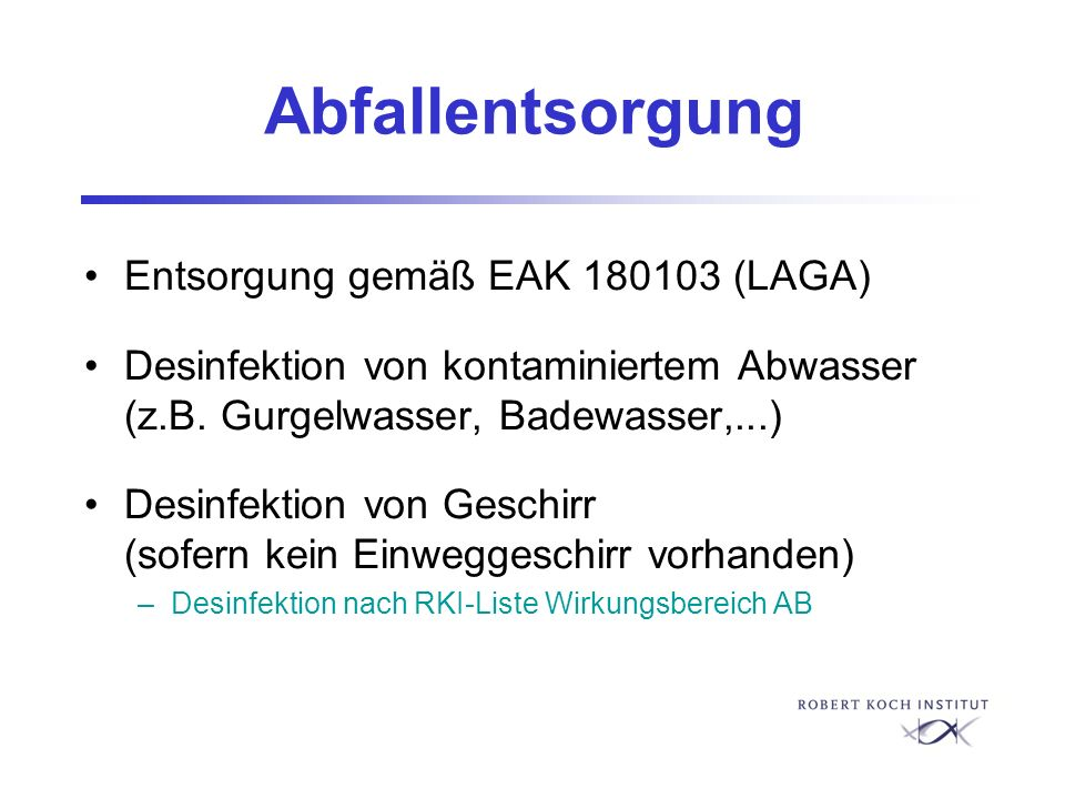 Abfallentsorgung Entsorgung gemäß EAK 180103 (LAGA) Desinfektion von kontaminiertem Abwasser (z.B. Gurgelwasser, Badewasser,...) Desinfektion von Gesc