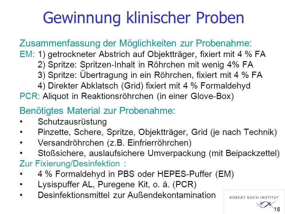 Gewinnung klinischer Proben Zusammenfassung der Möglichkeiten zur Probenahme: EM: 1) getrockneter Abstrich auf Objektträger, fixiert mit 4 % FA 2) Spr