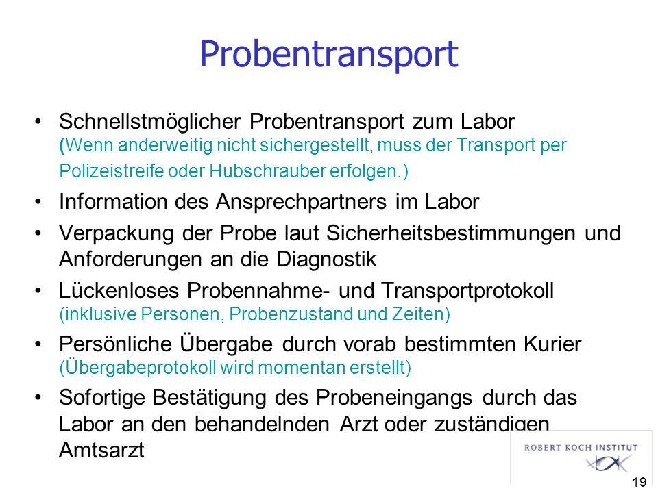 Probentransport Schnellstmöglicher Probentransport zum Labor (Wenn anderweitig nicht sichergestellt, muss der Transport per Polizeistreife oder Hubsch