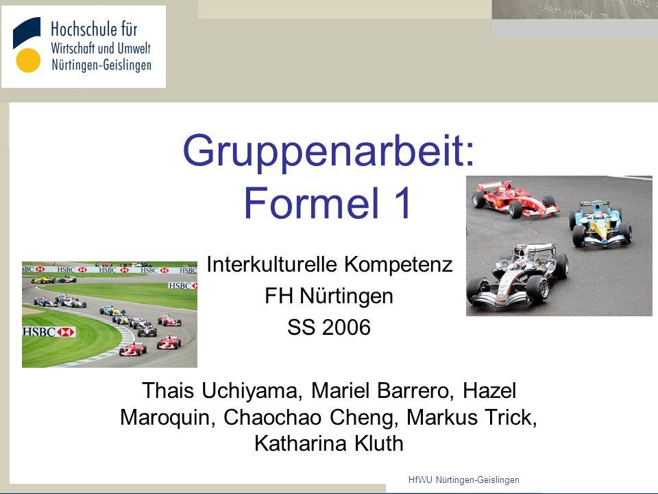 HfWU Nürtingen-Geislingen Gruppenarbeit: Formel 1 Interkulturelle Kompetenz FH Nürtingen SS 2006 Thais Uchiyama, Mariel Barrero, Hazel Maroquin, Chaoc