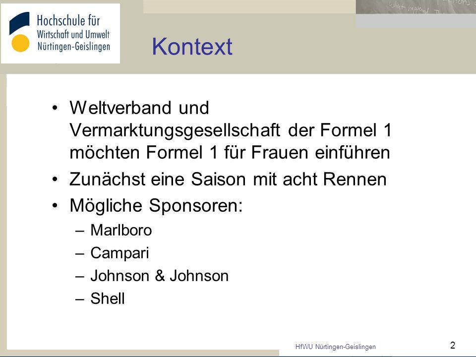 HfWU Nürtingen-Geislingen 2 Kontext Weltverband und Vermarktungsgesellschaft der Formel 1 möchten Formel 1 für Frauen einführen Zunächst eine Saison m