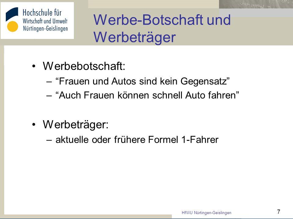 HfWU Nürtingen-Geislingen 7 Werbe-Botschaft und Werbeträger Werbebotschaft: –Frauen und Autos sind kein Gegensatz –Auch Frauen können schnell Auto fah